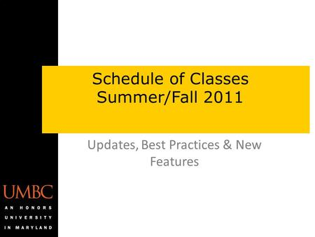 Updates, Best Practices & New Features Schedule of Classes Summer/Fall 2011.