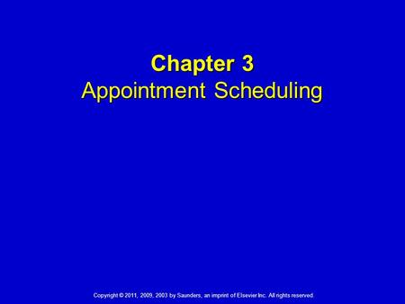 Copyright © 2011, 2009, 2003 by Saunders, an imprint of Elsevier Inc. All rights reserved. 1 Chapter 3 Appointment Scheduling.