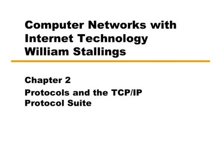 Computer Networks with Internet Technology William Stallings Chapter 2 Protocols and the TCP/IP Protocol Suite.