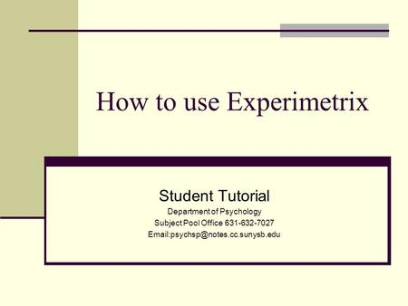 How to use Experimetrix Student Tutorial Department of Psychology Subject Pool Office 631-632-7027