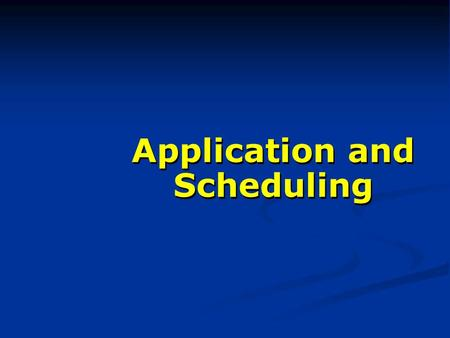 Application and Scheduling. Starting the Process.
