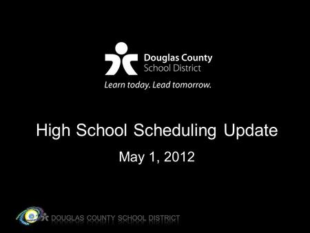 High School Scheduling Update May 1, 2012. Goals of New Schedule Lower class sizes Create and/or preserve opportunities for students Develop a schedule.