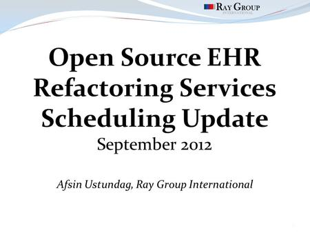 Afsin Ustundag, Ray Group International 1. Scheduling Update Scheduling was chosen as the second package to refactor  Significant number of dependencies.