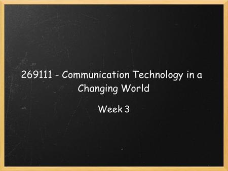 269111 - Communication Technology in a Changing World Week 3.
