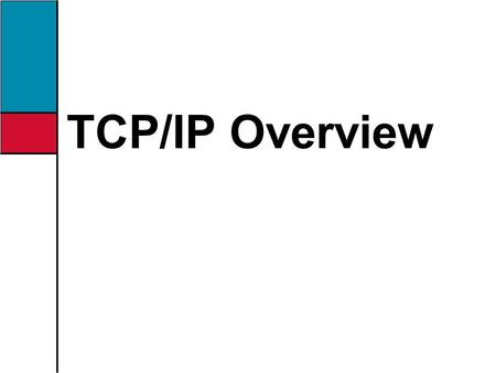 TCP/IP Overview. 2 Upon completion of this chapter you will be able to perform the following tasks: Describe how the TCP/IP implementation relates to.
