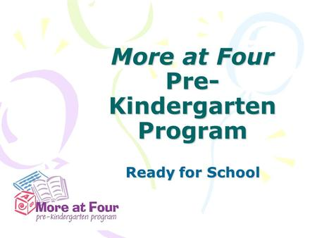 More at Four Pre- Kindergarten Program Ready for School.