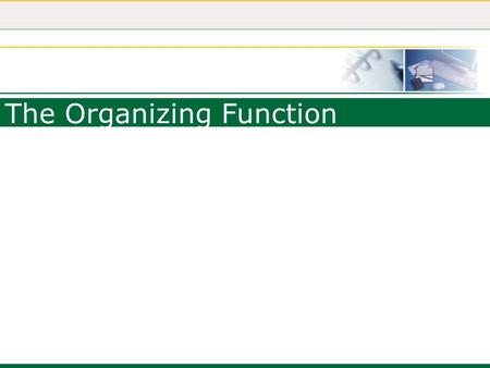 The Organizing Function. Organizing Distributing or allocating resources toward the accomplishment of the objectives defined in the plans –Requires the.