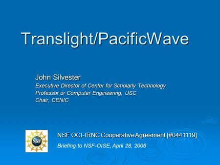 Translight/PacificWave John Silvester Executive Director of Center for Scholarly Technology Professor or Computer Engineering, USC Chair, CENIC Briefing.