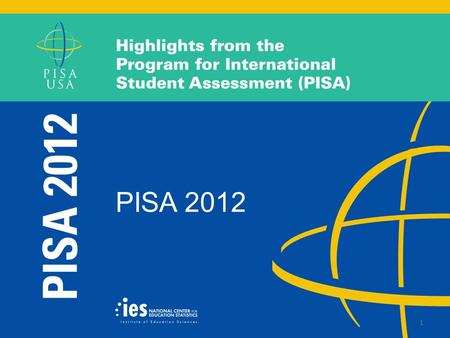 1 PISA 2012. What is PISA?  International large-scale assessment organized by the Organization for Economic Cooperation and Development (OECD)  NCES.