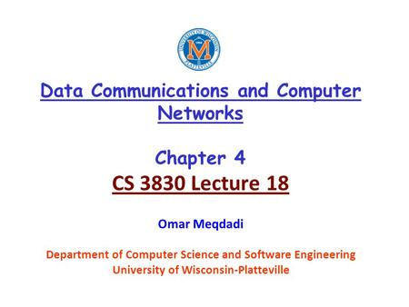 Data Communications and Computer Networks Chapter 4 CS 3830 Lecture 18 Omar Meqdadi Department of Computer Science and Software Engineering University.