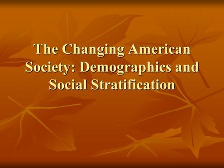 The Changing American Society: Demographics and Social Stratification.