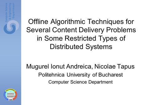 Offline Algorithmic Techniques for Several <strong>Content</strong> <strong>Delivery</strong> Problems in Some Restricted Types of Distributed Systems Mugurel Ionut Andreica, Nicolae Tapus.