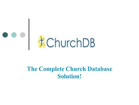 The Complete Church Database Solution!. Features and Benefits Web-based = no software AND no more upgrades! Disaster Recovery! We perform multiple daily.