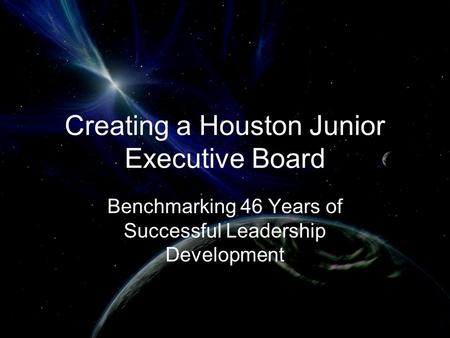 Creating a Houston Junior Executive Board Benchmarking 46 Years of Successful Leadership Development.