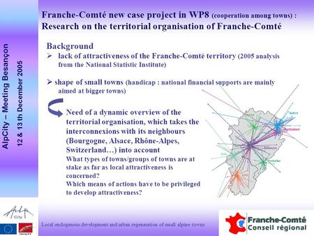 Franche-Comté new case project in WP8 (cooperation among towns) : Research on the territorial organisation of Franche-Comté Local endogenous development.