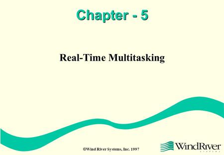  Wind River Systems, Inc. 1997 Chapter - 5 Real-Time Multitasking.