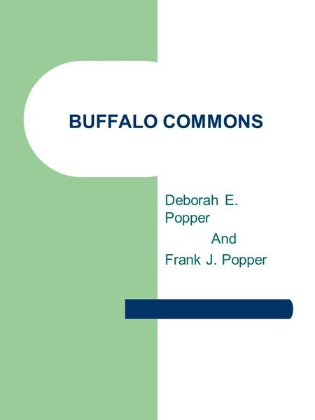 popper thesis buffalo commons Deborah epstein popper 1  r e and popper, f j (2000), from maps to myth: the census, turner,  she originated the buffalo commons thesis that has stimulated .