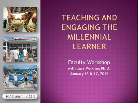 Faculty Workshop with Cara Meixner, Ph.D. January 16 & 17, 2014.