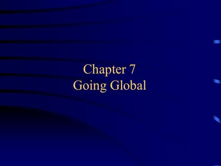 "Chapter 7 Going Global. 2002 – Chapter 7Andrew P. Yap - FIU – MAR 4156 Global Market Segmentation –Defined as ""the process of identifying specific segment."