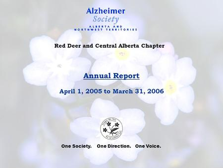 Red Deer and Central Alberta Chapter Annual Report April 1, 2005 to March 31, 2006 One Society. One Direction. One Voice.