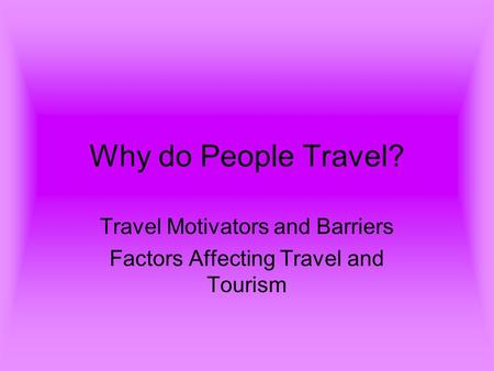 Travel Motivators and Barriers Factors Affecting Travel and Tourism