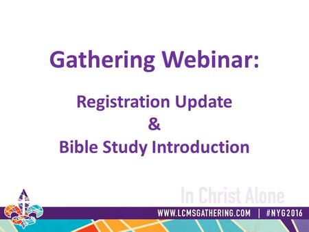 Gathering Webinar: Registration Update & Bible Study Introduction.
