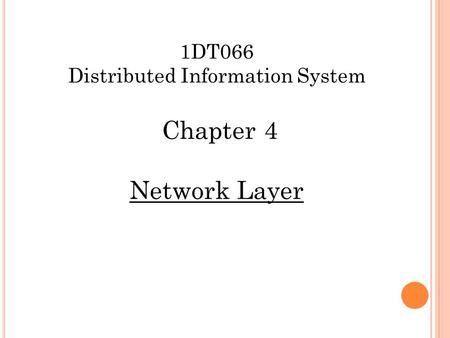 1DT066 Distributed Information System Chapter 4 Network Layer.