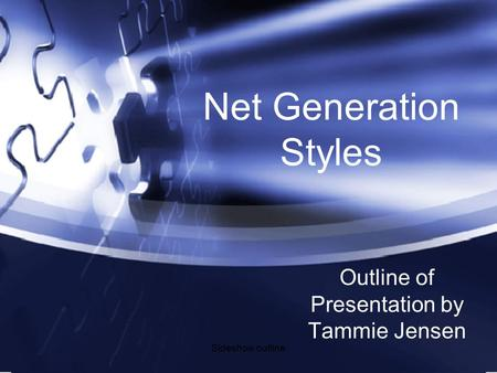 Sldeshow outline Net Generation Styles Outline of Presentation by Tammie Jensen.
