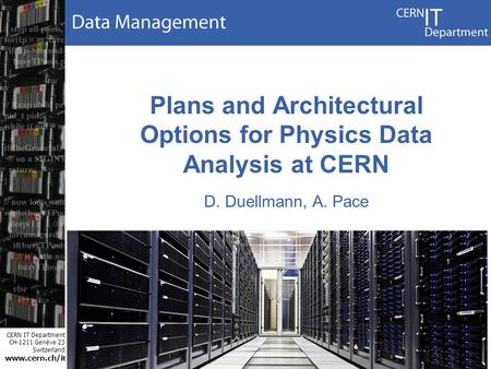 CERN IT Department CH-1211 Genève 23 Switzerland www.cern.ch/i t Plans and Architectural Options for Physics Data Analysis at CERN D. Duellmann, A. Pace.