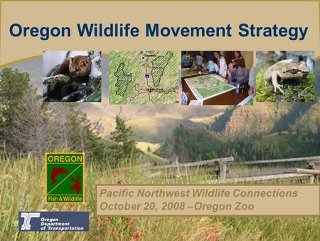 Oregon Department of Fish and Wildlife Introducing the Oregon Conservation trategy Oregon Wildlife Movement Strategy Pacific Northwest Wildlife Connections.