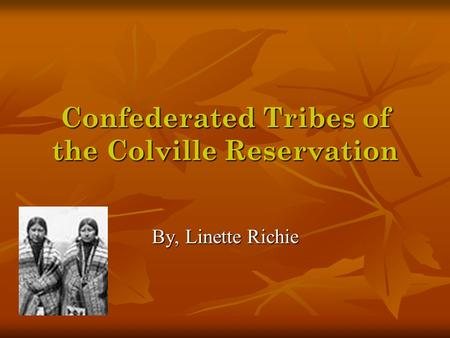 Confederated Tribes of the Colville Reservation By, Linette Richie.