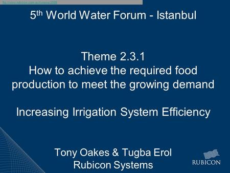 Ftp://www.rubicon.com.au/tvnews/2008 5 th World Water Forum - Istanbul Theme 2.3.1 How to achieve the required food production to meet the growing demand.