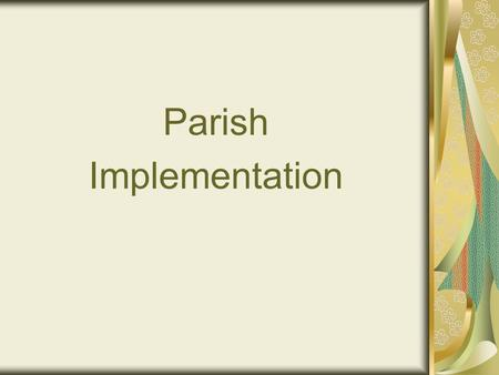 Parish Implementation. What to expect from the people: Change is never easy Change may bring about anger, frustration, misunderstanding Change is often.