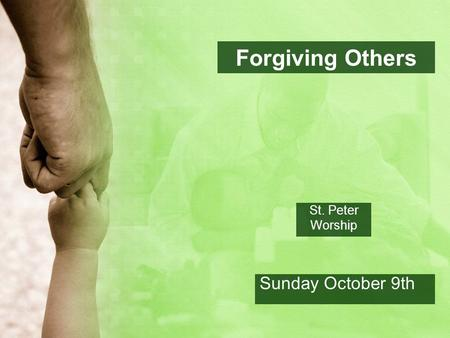 Forgiving Others St. Peter Worship Sunday October 9th.