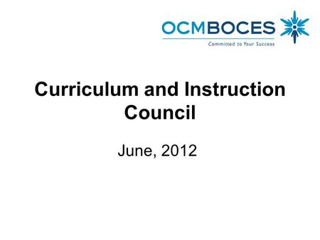 Curriculum and Instruction Council June, 2012. Welcome and Introductions.