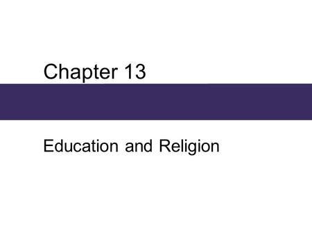 Chapter 13 Education and Religion. Chapter Outline  Education and Religious Institutions  The Sociological Study of Education: Theoretical Views  Education,