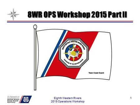 1 Eighth Western Rivers 2015 Operations Workshop 8WR OPS Workshop 2015 Part II.