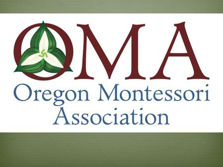 Who is OMA?  OMA is the statewide professional organization for Oregon Montessori professionals, in operation since 1978  What kinds of Montessori education.