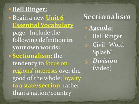 Bell Ringer: Begin a new Unit 6 Essential Vocabulary page. Include the following definition in your own words: Sectionalism: the tendency to focus on regions'