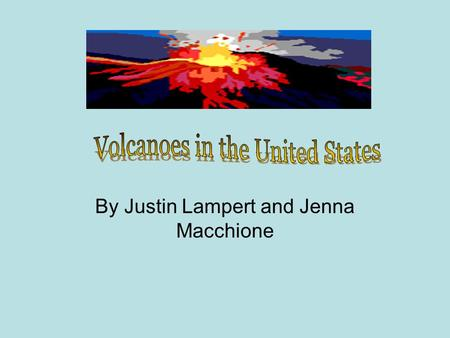 By Justin Lampert and Jenna Macchione The United States ranks third in the number of historically active volcanoes. Of the 1,500 volcanoes that have.