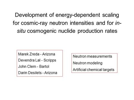 Development of energy-dependent scaling for cosmic-ray neutron intensities and for in- situ cosmogenic nuclide production rates Marek Zreda - Arizona Devendra.