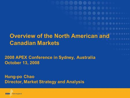 Overview of the North American and Canadian Markets 2008 APEX Conference in Sydney, Australia October 13, 2008 Hung-po Chao Director, Market Strategy and.