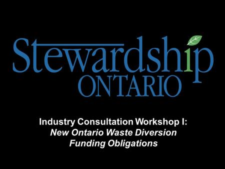 Industry Consultation Workshop I: New Ontario Waste Diversion Funding Obligations.