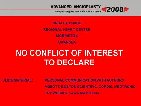 DR ALEX CHASE REGIONAL HEART CENTRE MORRISTON SWANSEA SLIDE MATERIAL:PERSONAL COMMUNICATION WITH AUTHORS ABBOTT, BOSTON SCIENTIFIC, CORDIS, MEDTRONIC TCT.