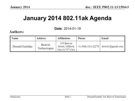Doc.: IEEE P802.11-13/1504r3 Submission January 2014 Donald Eastlake 3rd, Huawei TechnologiesSlide 1 January 2014 802.11ak Agenda Date: 2014-01-19 Authors: