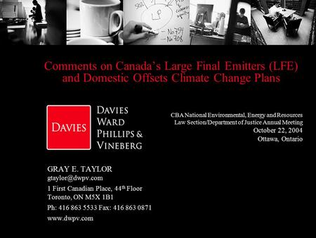 Comments on Canada's Large Final Emitters (LFE) and Domestic Offsets Climate Change Plans GRAY E. TAYLOR 1 First Canadian Place, 44 th.