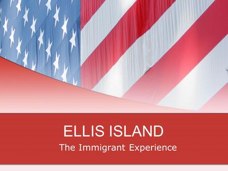 ELLIS ISLAND The Immigrant Experience. Immigrants In 1860 the resident population of the U.S. was 31.5 million people. Between 1865 and 1920, close to.