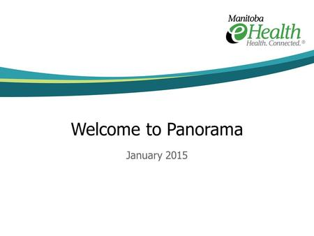 Welcome to Panorama January 2015. This presentation can be modified as you need: Part 1 – Overview of Panorama Contains information about when Panorama.