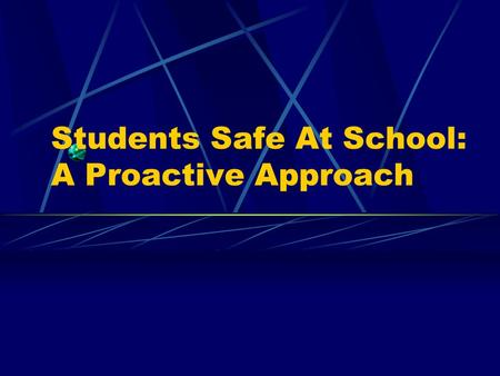 "Students Safe At School: A Proactive Approach. EFFECTIVE SCHOOLS Larry Lezotte: Effective Schools ""A safe and orderly environment"" is one of the 7 characteristics."