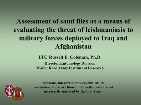 LTC Russell E. Coleman, Ph.D. Director, Entomology Division Walter Reed Army Institute of Research Assessment of sand flies as a means of evaluating the.